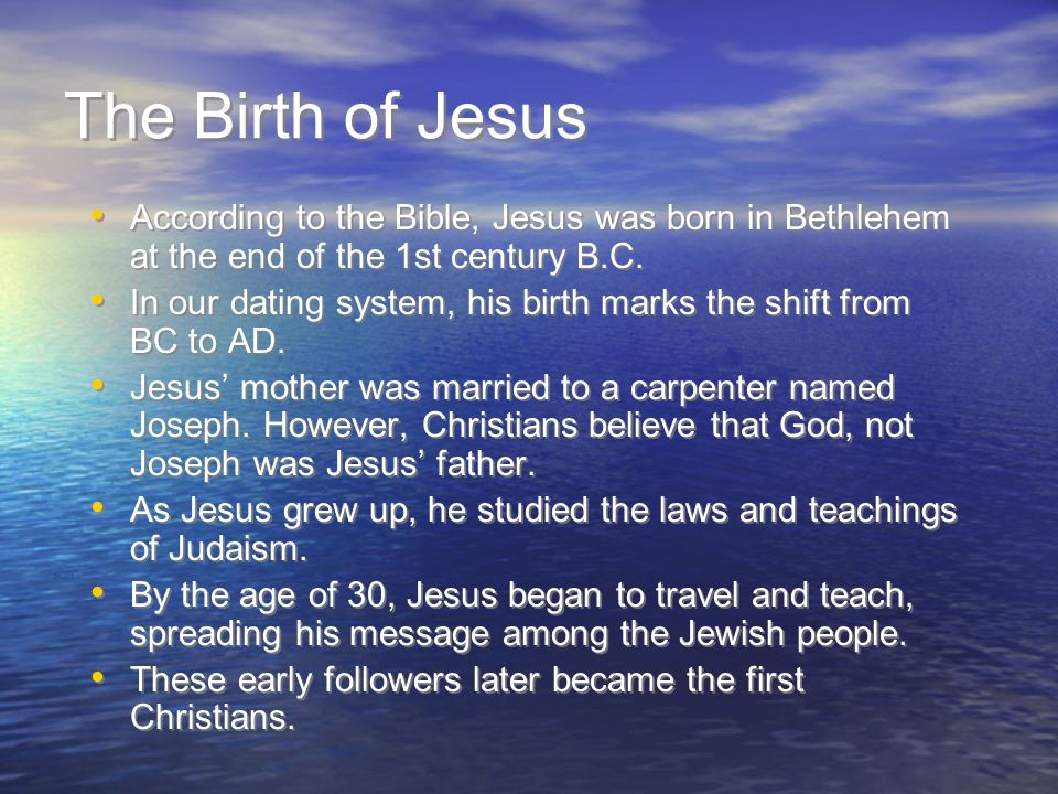 The Birth of Jesus According to the Bible, Jesus was born in Bethlehem at the end of the 1st century B.C.