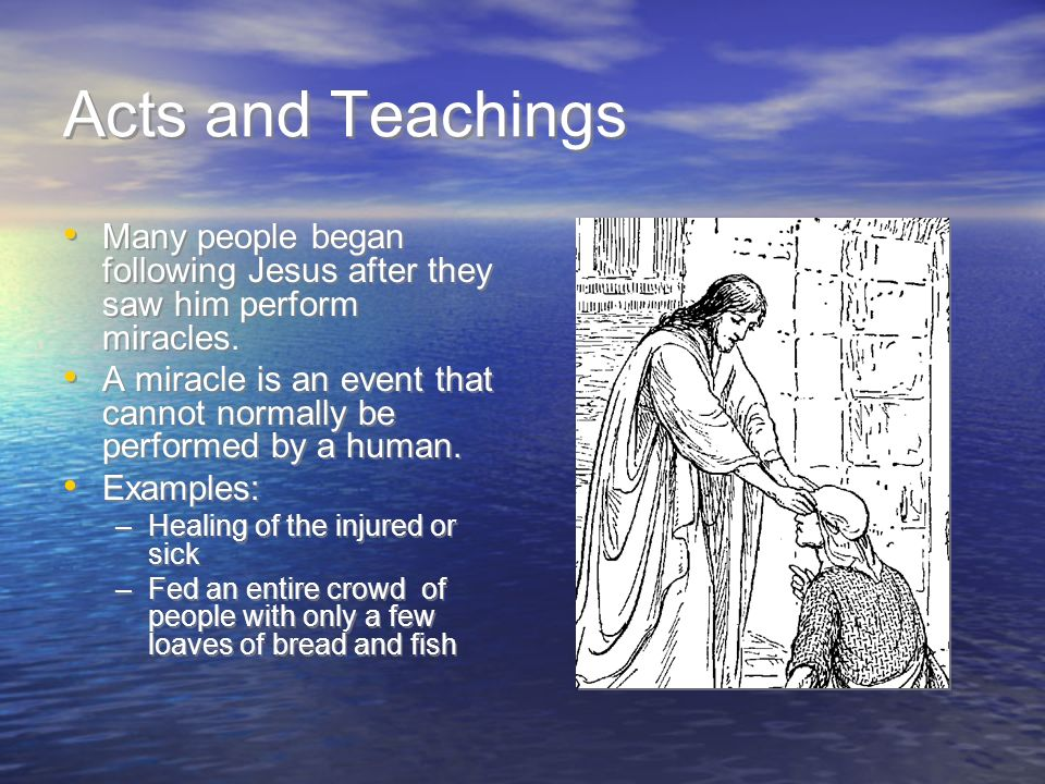 Acts and Teachings Many people began following Jesus after they saw him perform miracles.