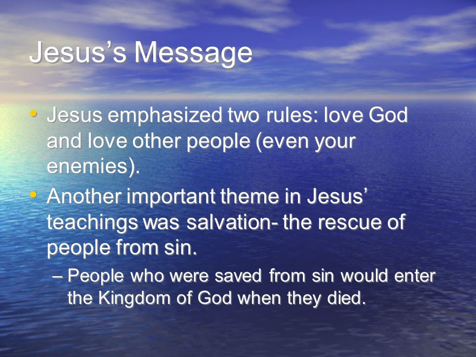 Jesus's Message Jesus emphasized two rules: love God and love other people (even your enemies).