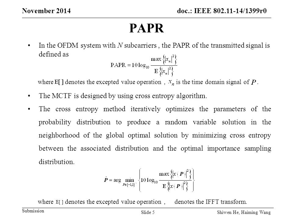 doc.: IEEE /1399r0 Submission November 2014 PAPR In the OFDM system with N subcarriers, the PAPR of the transmitted signal is defined as where denotes the excepted value operation , is the time domain signal of.