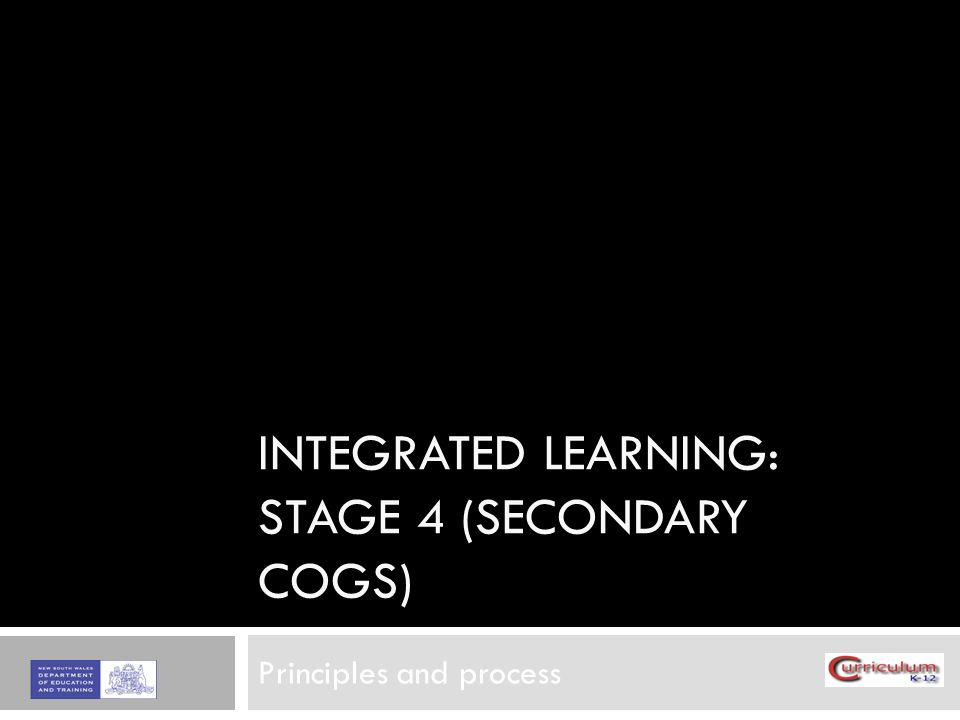 INTEGRATED LEARNING: STAGE 4 (SECONDARY COGS) Principles and process