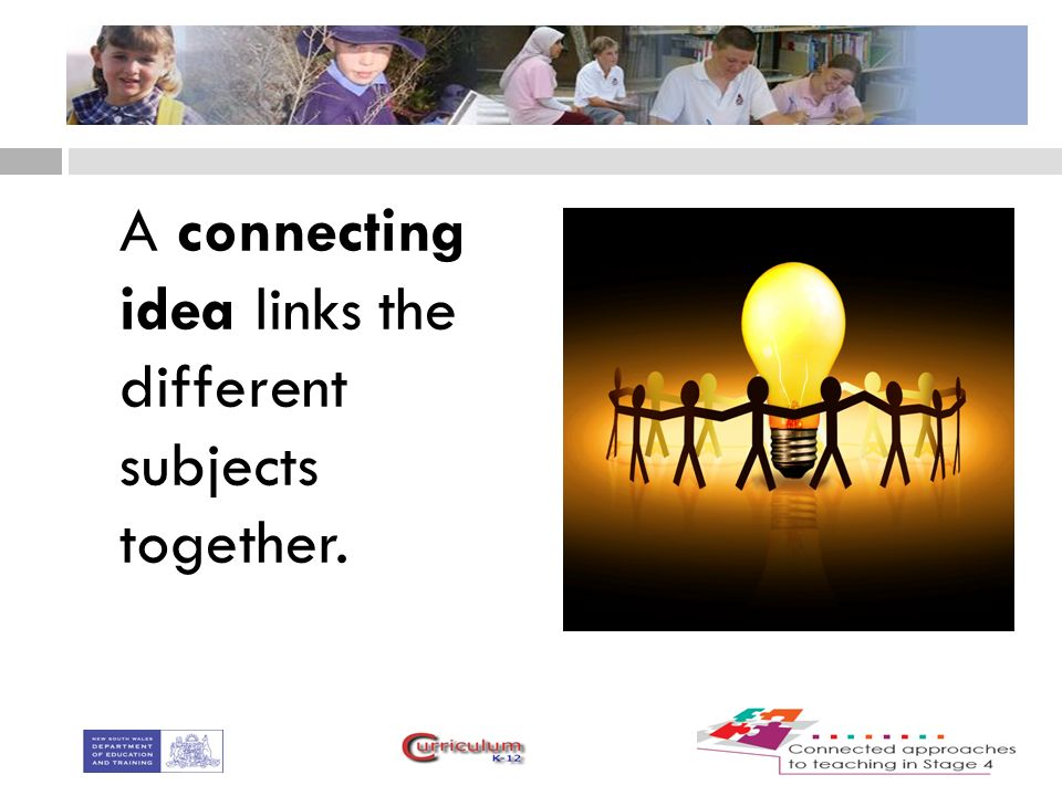 A connecting idea links the different subjects together.