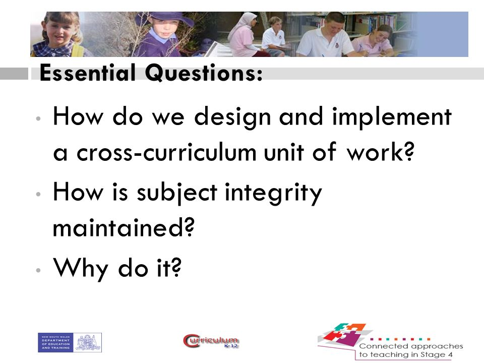 Essential Questions: How do we design and implement a cross-curriculum unit of work.
