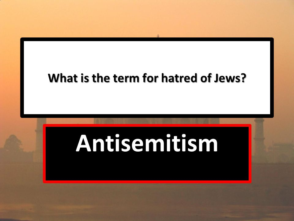 What is the term for hatred of Jews Antisemitism