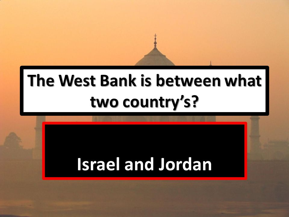 The West Bank is between what two country's Israel and Jordan