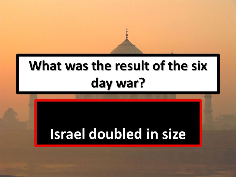 What was the result of the six day war Israel doubled in size