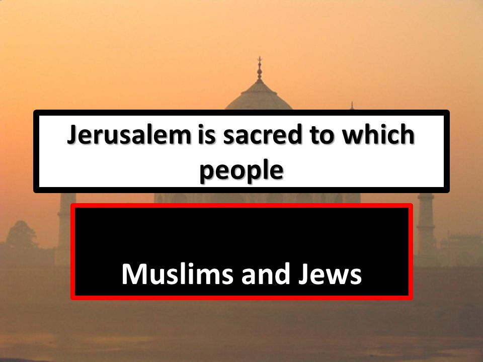 Jerusalem is sacred to which people Muslims and Jews