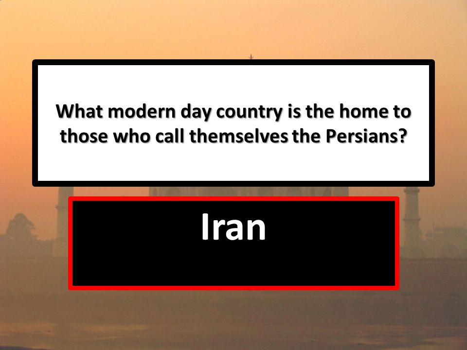 What modern day country is the home to those who call themselves the Persians Iran