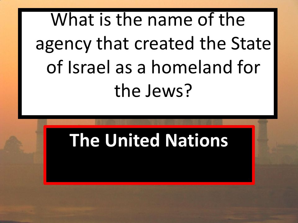 What is the name of the agency that created the State of Israel as a homeland for the Jews.