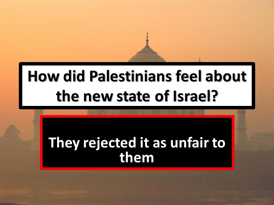 How did Palestinians feel about the new state of Israel They rejected it as unfair to them