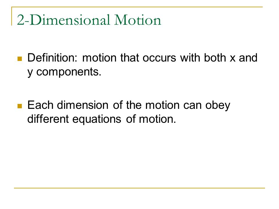 2-Dimensional Motion Definition: motion that occurs with both x and y components.