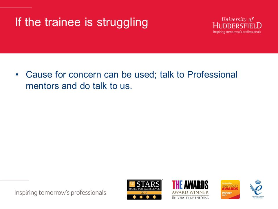 If the trainee is struggling Cause for concern can be used; talk to Professional mentors and do talk to us.