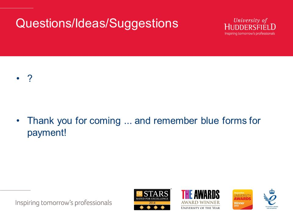 Questions/Ideas/Suggestions Thank you for coming... and remember blue forms for payment!