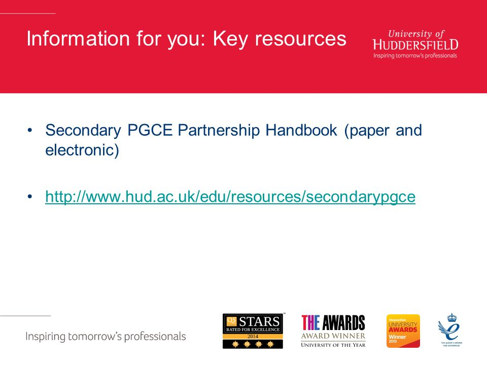 Information for you: Key resources Secondary PGCE Partnership Handbook (paper and electronic)