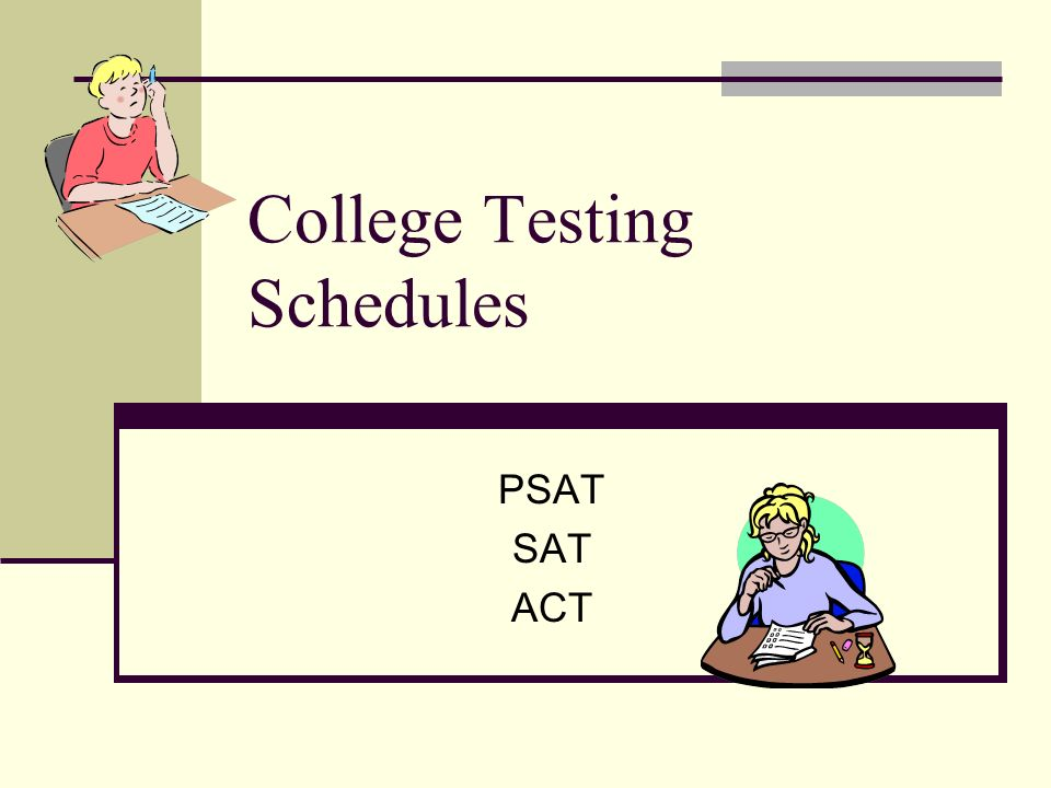 College Testing Schedules PSAT SAT ACT