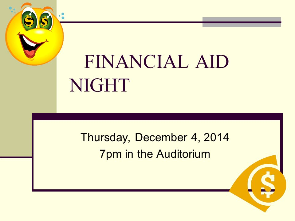 Thursday, December 4, pm in the Auditorium FINANCIAL AID NIGHT