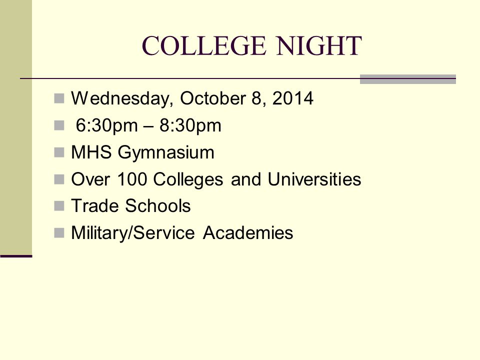 COLLEGE NIGHT Wednesday, October 8, :30pm – 8:30pm MHS Gymnasium Over 100 Colleges and Universities Trade Schools Military/Service Academies