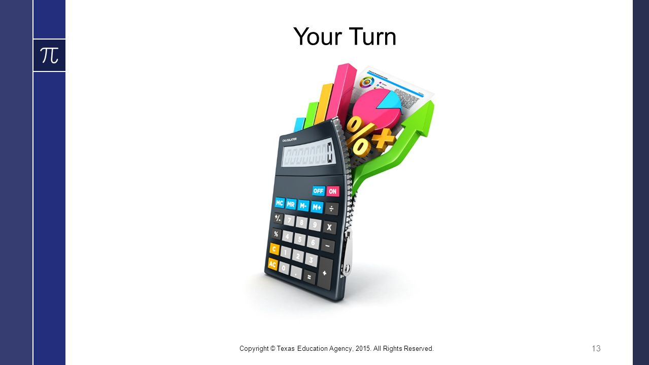 Your Turn Copyright © Texas Education Agency, All Rights Reserved. 13