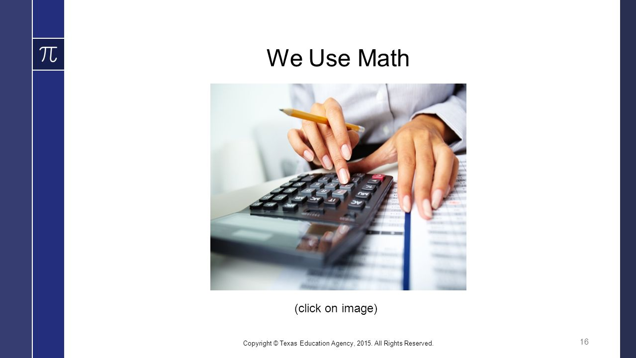 We Use Math Copyright © Texas Education Agency, All Rights Reserved. 16 (click on image)