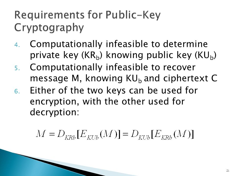 4. Computationally infeasible to determine private key (KR b ) knowing public key (KU b ) 5.