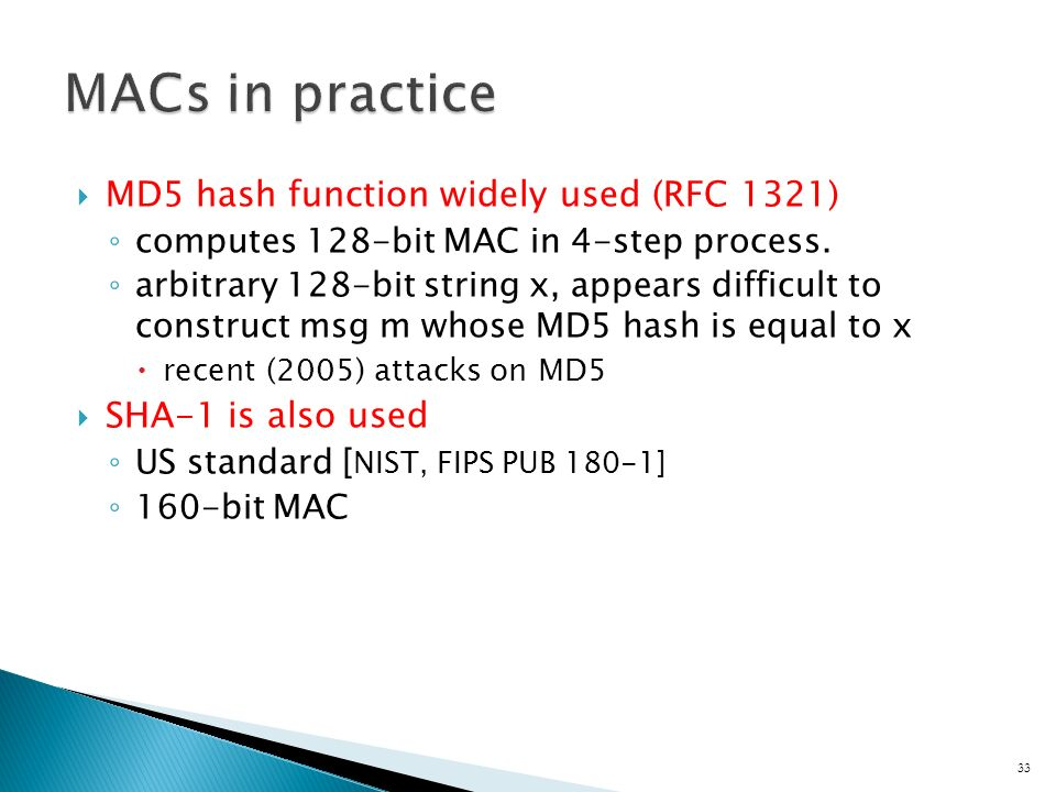  MD5 hash function widely used (RFC 1321) ◦ computes 128-bit MAC in 4-step process.