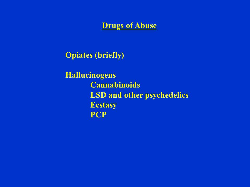 Drugs of Abuse Opiates (briefly) Hallucinogens Cannabinoids