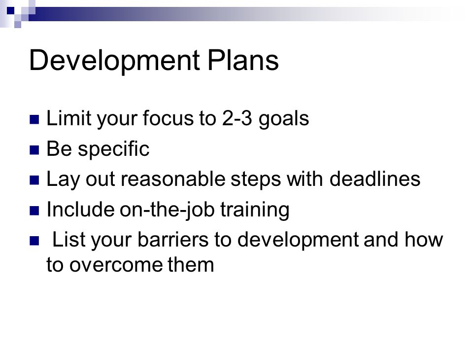 21 development plans limit your focus to 2 3 goals be specific lay out reasonable steps with deadlines include on the job training list your barriers to