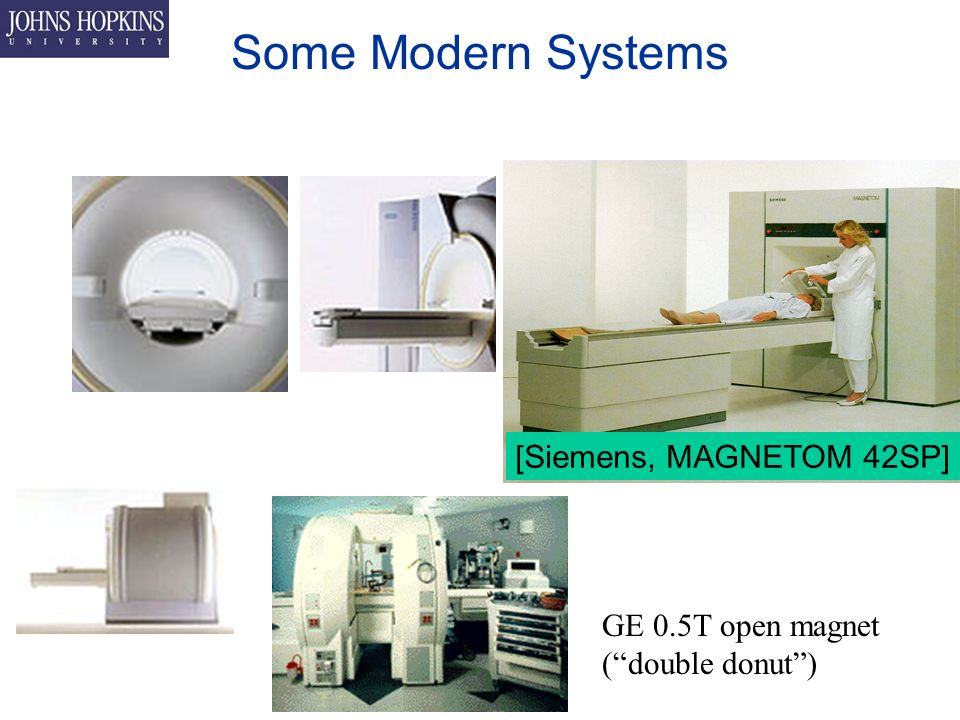 Some Modern Systems [Siemens, MAGNETOM 42SP] GE 0.5T open magnet ( double donut )