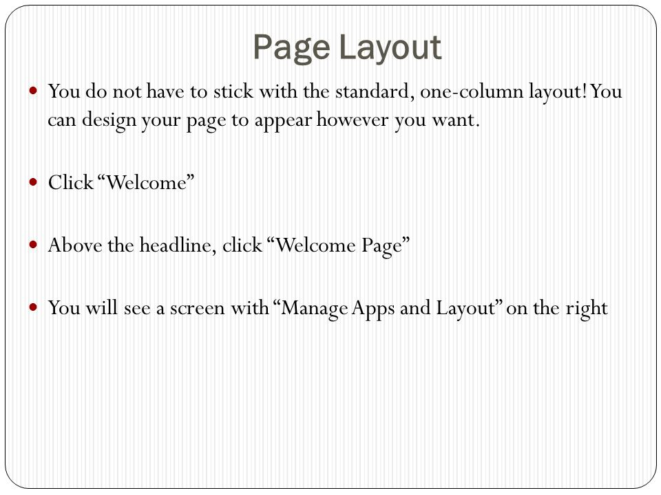 Page Layout You do not have to stick with the standard, one-column layout.