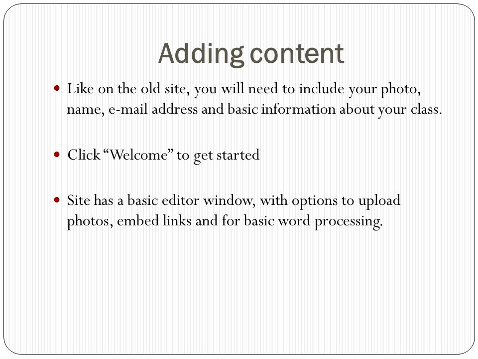 Adding content Like on the old site, you will need to include your photo, name,  address and basic information about your class.