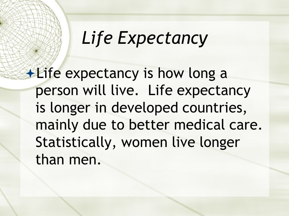Life Expectancy  Life expectancy is how long a person will live.