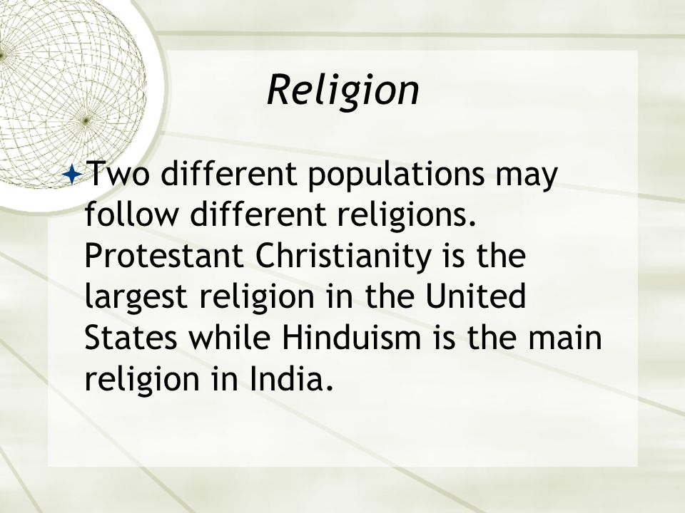 Religion  Two different populations may follow different religions.