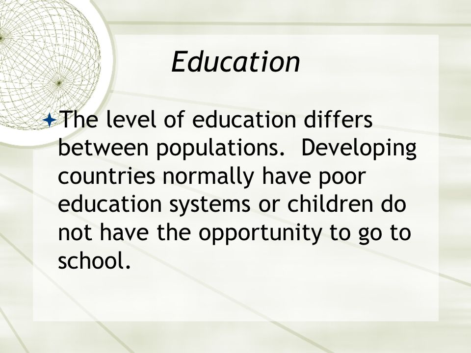 Education  The level of education differs between populations.