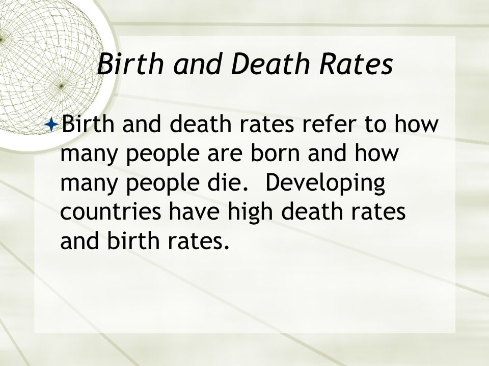 Birth and Death Rates  Birth and death rates refer to how many people are born and how many people die.