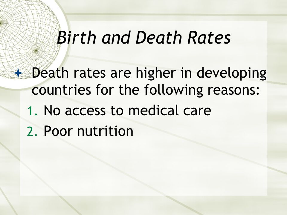 Birth and Death Rates  Death rates are higher in developing countries for the following reasons: 1.