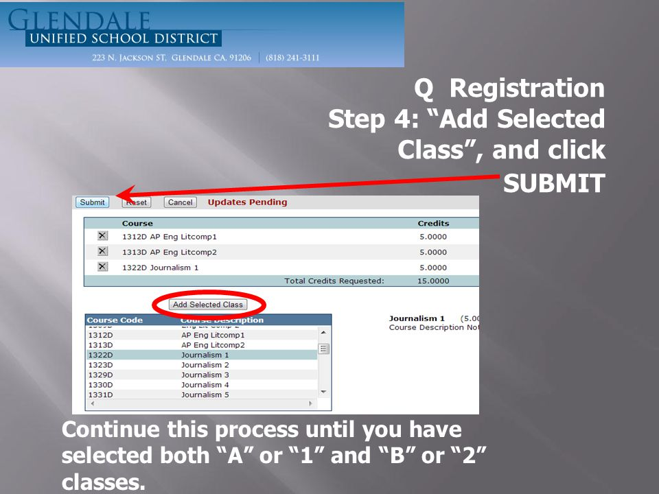 Q Registration Step 4: Add Selected Class , and click SUBMIT Continue this process until you have selected both A or 1 and B or 2 classes.