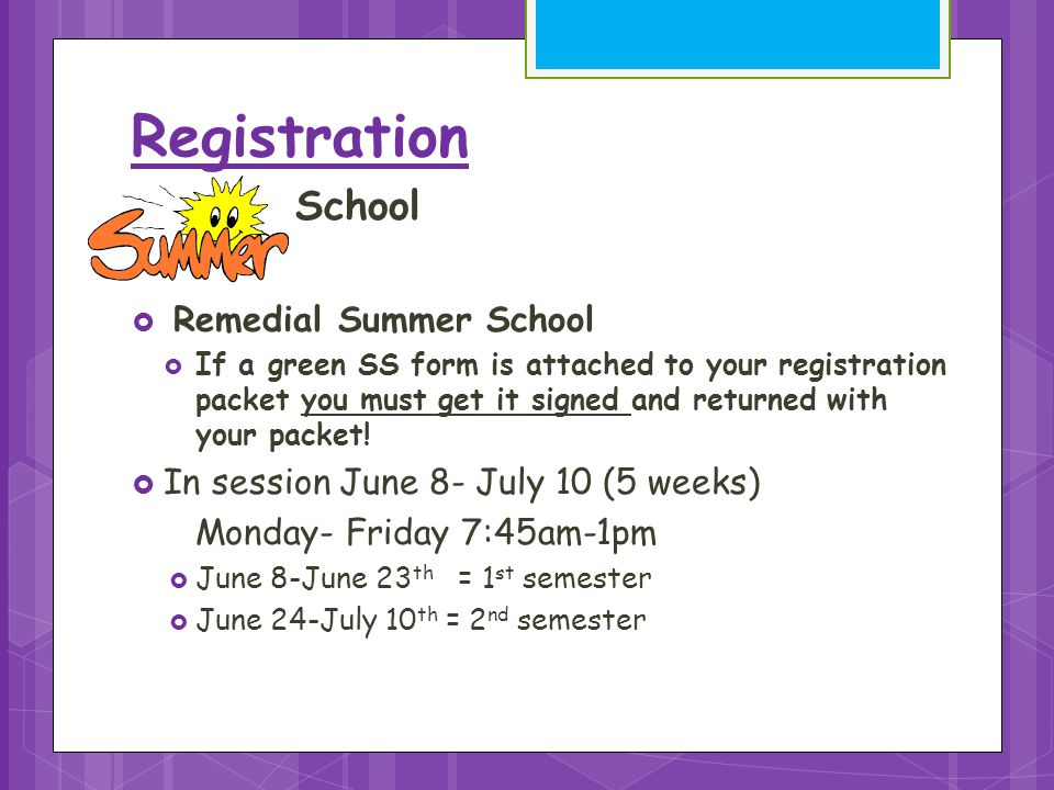 Registration School  Remedial Summer School  If a green SS form is attached to your registration packet you must get it signed and returned with your packet.