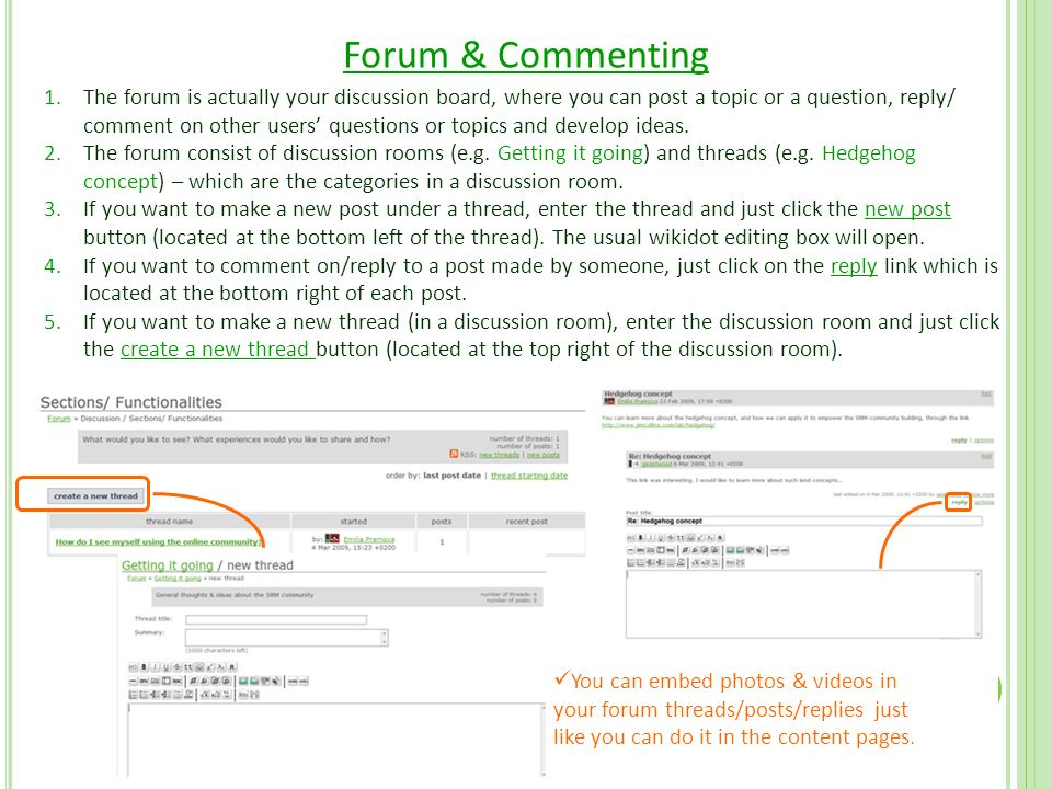 Forum & Commenting 1.The forum is actually your discussion board, where you can post a topic or a question, reply/ comment on other users' questions or topics and develop ideas.