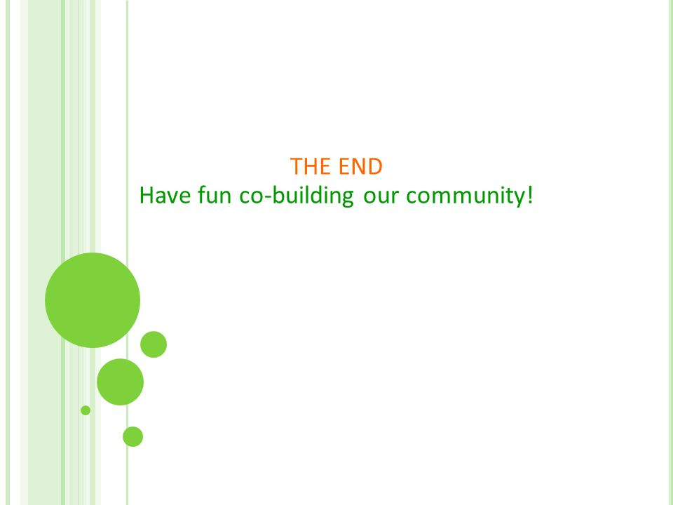 THE END Have fun co-building our community!