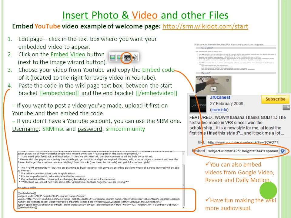 Insert Photo & Video and other Files Embed YouTube video example of welcome page:   1.Edit page – click in the text box where you want your embedded video to appear.