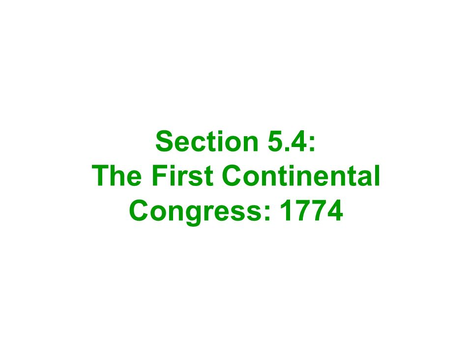Section 5.4: The First Continental Congress: 1774