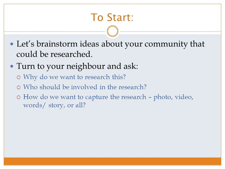 To Start: Let's brainstorm ideas about your community that could be researched.