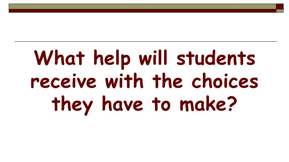What help will students receive with the choices they have to make