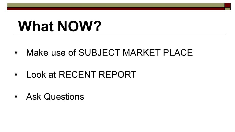 What NOW Make use of SUBJECT MARKET PLACE Look at RECENT REPORT Ask Questions