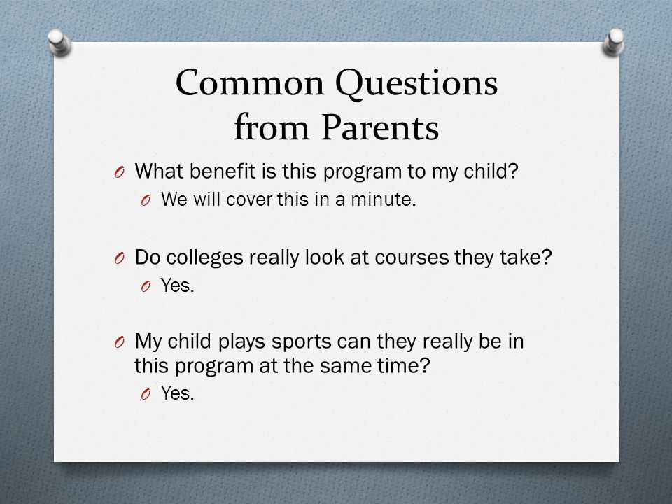 Common Questions from Parents O What benefit is this program to my child.