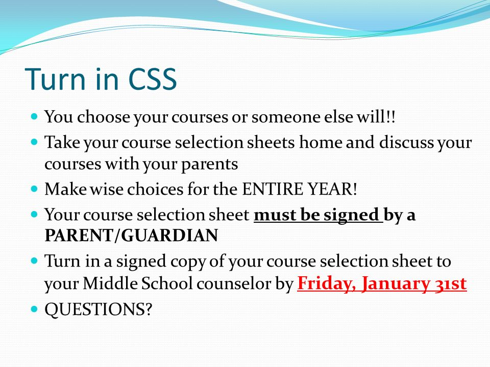 Turn in CSS You choose your courses or someone else will!.