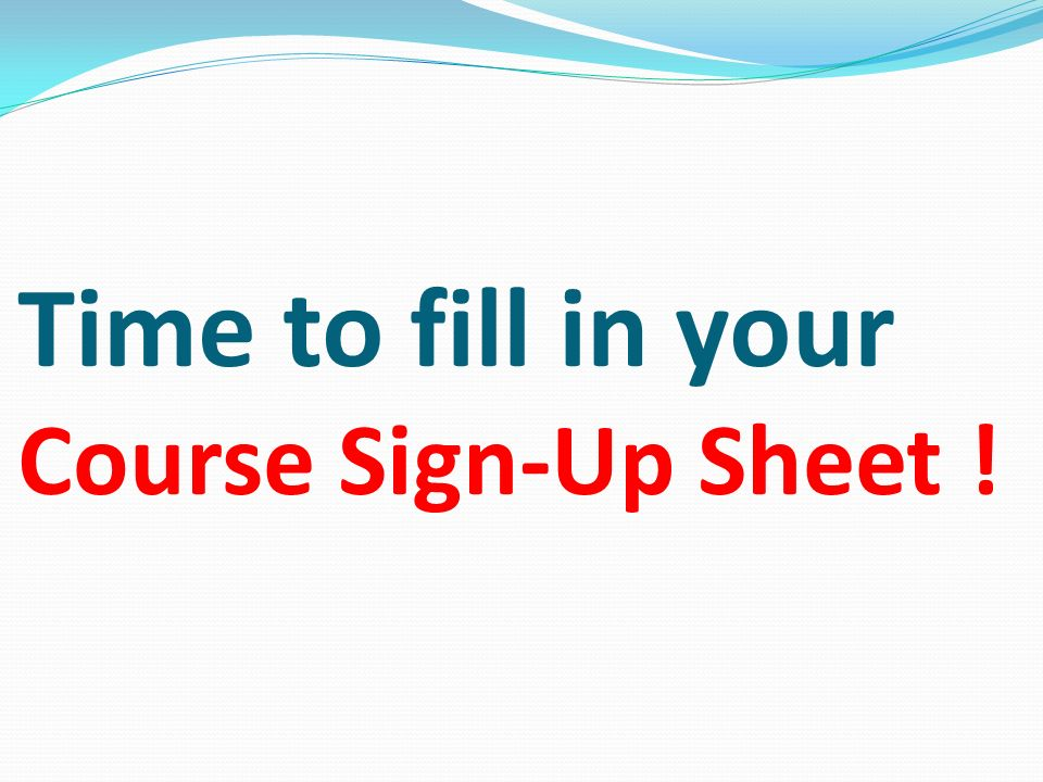 Time to fill in your Course Sign-Up Sheet !