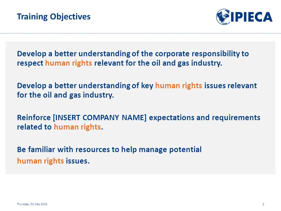 Develop a better understanding of the corporate responsibility to respect human rights relevant for the oil and gas industry.
