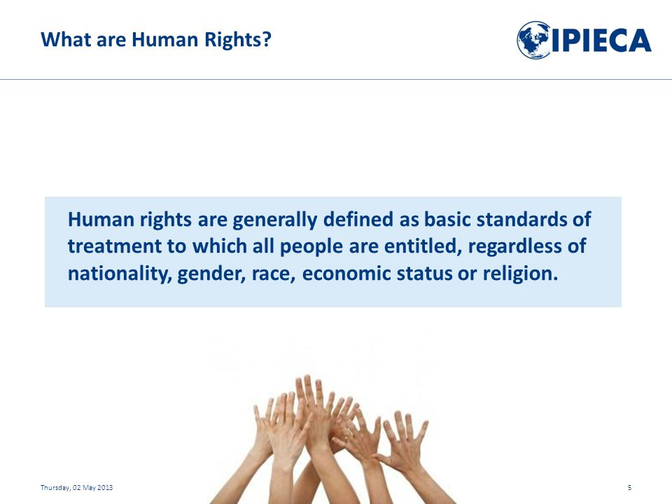Human rights are generally defined as basic standards of treatment to which all people are entitled, regardless of nationality, gender, race, economic status or religion.