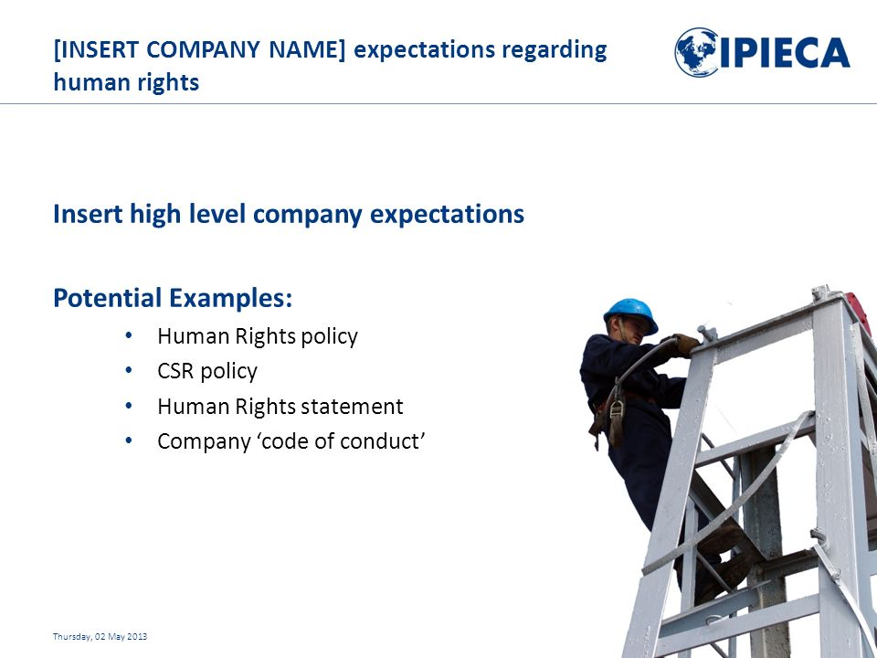 Insert high level company expectations Potential Examples: Human Rights policy CSR policy Human Rights statement Company 'code of conduct' Thursday, 02 May [INSERT COMPANY NAME] expectations regarding human rights